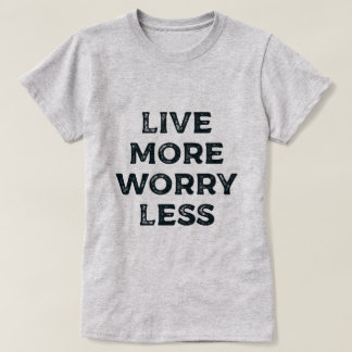 Live more worry less - Motivational Words T-Shirt