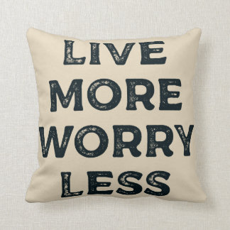 Live more worry less - Motivational Words Throw Pillow