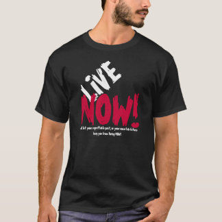 LIVE NOW! Motivational T-shirt