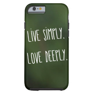 """""""Live Simply, Love Deeply"""" (Green) Tough iPhone 6 Case"""