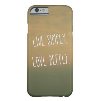 """Live Simply. Love Deeply"" Inspirational Quote Barely There iPhone 6 Case"