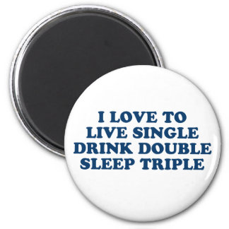 Live Single Drink Double Sleep Triple 2 Inch Round Magnet