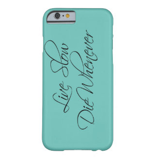 Live Slow, Die Whenever. Barely There iPhone 6 Case