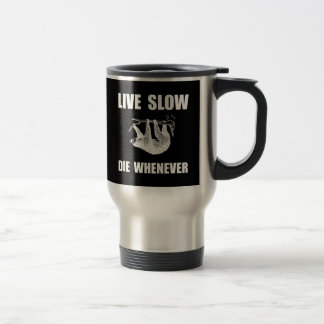 Live Slow Die Whenever Sloth Travel Mug
