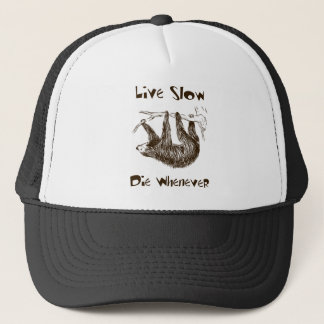Live Slow. Die Whenever Trucker Hat