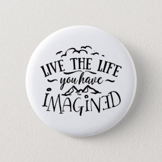 Live the Life You Have Imagined 2 Inch Round Button
