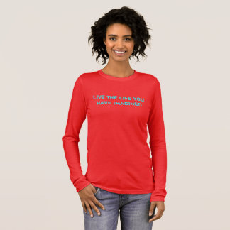 Live the life you have imagined long sleeve T-Shirt