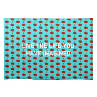 Live the life you have imagined placemat