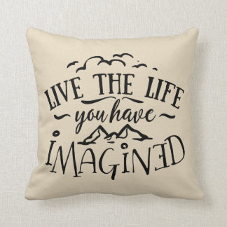 Live the Life You Have Imagined Throw Pillow