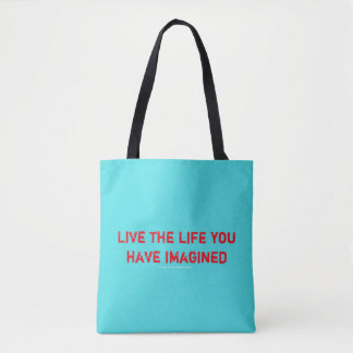 Live the life you have imagined tote bag