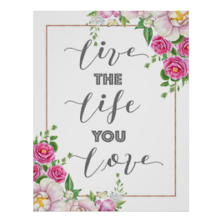 Live The Life You Love Flowers & Modern Typography Poster