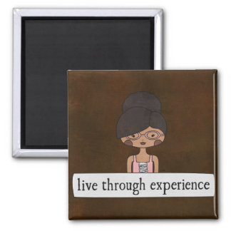 Live Through Experience by Linda Tieu Square Magnet