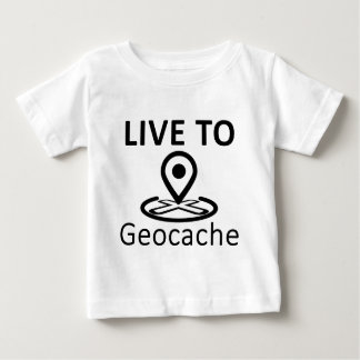 Live to Geocache Baby T-Shirt