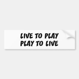 Live To Play Bumper Sticker