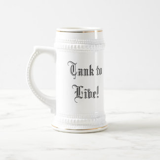Live to Tank., Tank to Live!  (Stein) Beer Stein