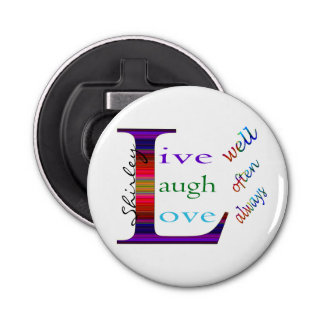 Live Well, Laugh Often, Love Always by STaylor Button Bottle Opener