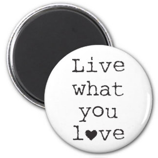 Live what you love 2 inch round magnet