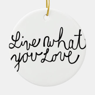 Live What You Love Motivational Slogan Round Ceramic Ornament