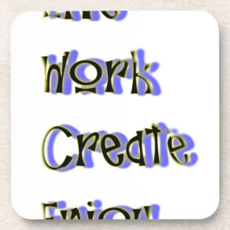 live work create enjoy coaster