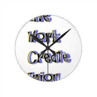 live work create enjoy round clock
