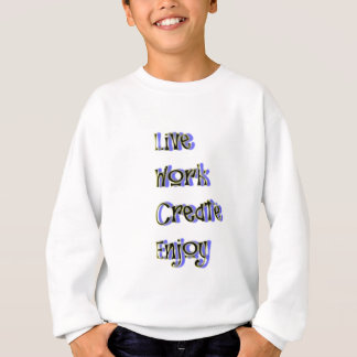 live work create enjoy sweatshirt