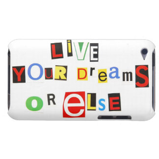 Live Your Dreams Or Else Case-Mate iPod Touch Case