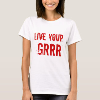 Live your GRRR by GRRRLTRAVELER T-Shirt