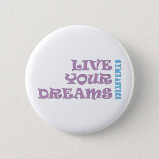 Live Your Gymnastics Dreams 2 Inch Round Button
