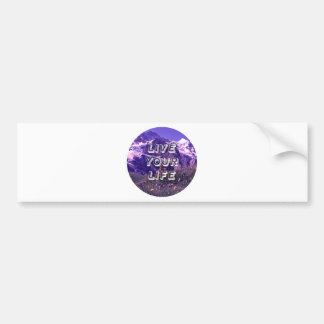 Live Your Life Bumper Sticker