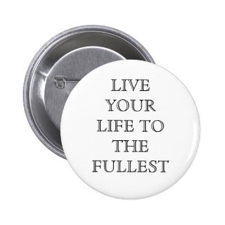 LIve your life.... Pinback Button