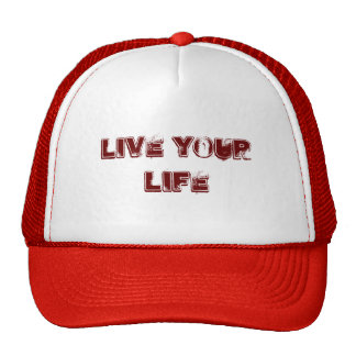live your life trucker hat