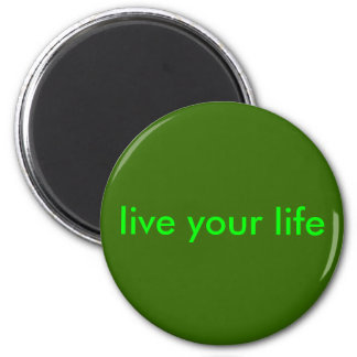 live your life 2 inch round magnet