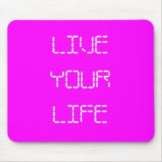 LIVE YOUR LIFE MOUSE PAD
