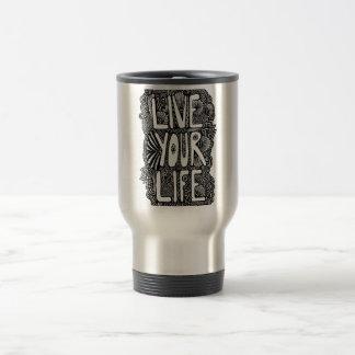 Live Your Life Coffee Mugs