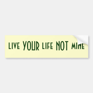 Live YOUR Life NOT Mine Bumper Sticker