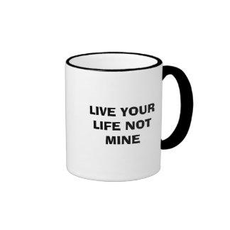 LIVE YOUR LIFE NOT MINE RINGER MUG