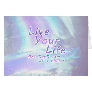 Live Your Life, One daydream at a time... Card