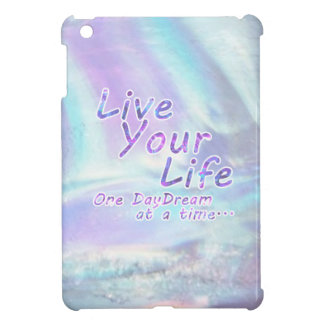 Live Your Life, One daydream at a time... iPad Mini Covers