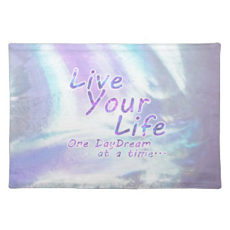 Live Your Life, One daydream at a time... Placemat