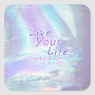 Live Your Life, One daydream at a time... Square Sticker