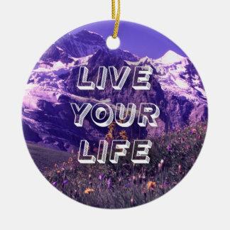 Live Your Life Round Ceramic Ornament