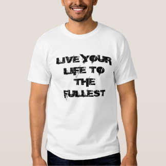 Live your life....T-shirt T Shirts