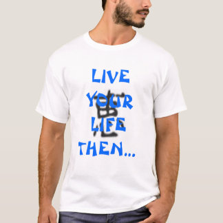 Live your life then write about it! T-Shirt