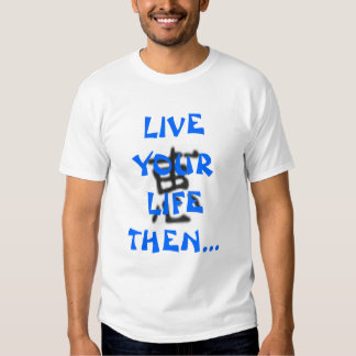 Live your life then write about it! tshirts