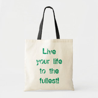 """""""Live Your Life To The Fullest"""" Tote Bag"""