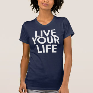 Live your Life T-shirts