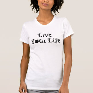 Live Your Life T Shirt
