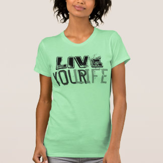 Live Your Life Tee Shirt