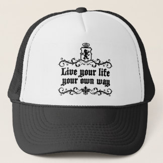 Live Your Life Your Own Way Medieval quote Trucker Hat