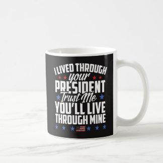 Lived Through President; You'll Live Through Mine Coffee Mug